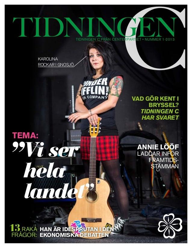 tidningen c från centerpartiet • NUMMER 1-2013        Karolina        rockar i Gnosjö                                     ...