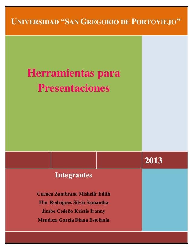 """UNIVERSIDAD """"SAN GREGORIO DE PORTOVIEJO""""  Herramientas para Presentaciones  2013 Integrantes Cuenca Zambrano Mishelle Edit..."""