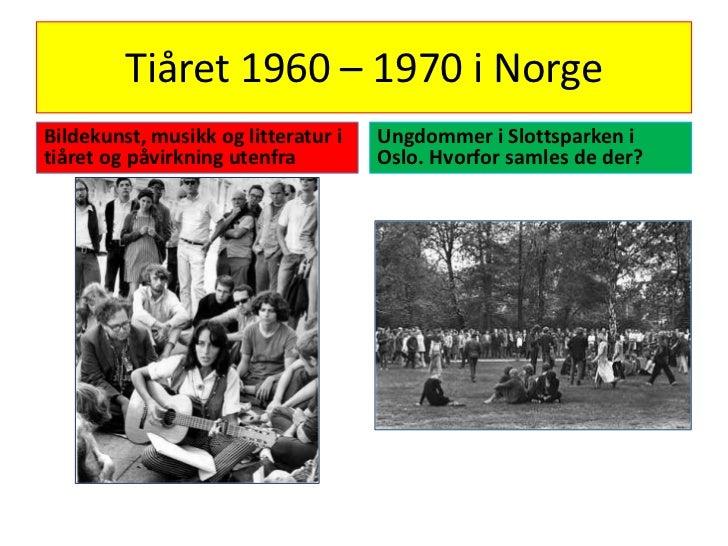 Tiåret 1960 – 1970 i Norge<br />Bildekunst, musikk og litteratur i tiåret og påvirkning utenfra<br />Ungdommer i Slottspar...