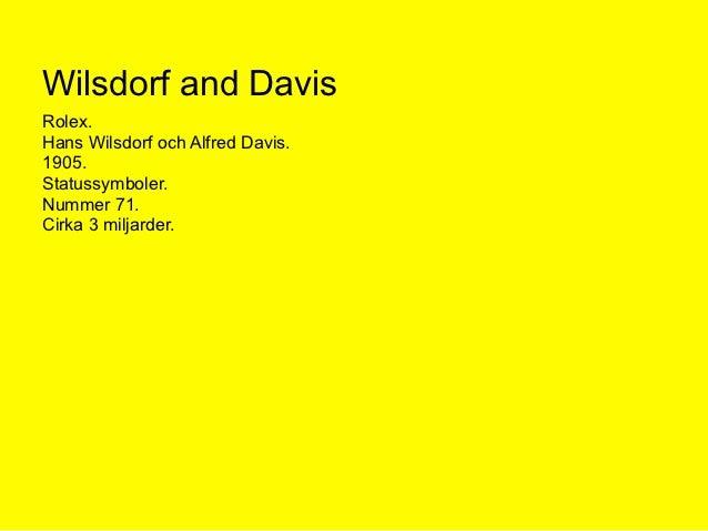Wilsdorf and DavisRolex.Hans Wilsdorf och Alfred Davis.1905.Statussymboler.Nummer 71.Cirka 3 miljarder.