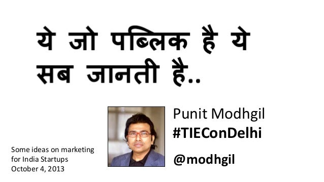 Punit Modhgil #TIEConDelhi @modhgil Some ideas on marketing for India Startups October 4, 2013