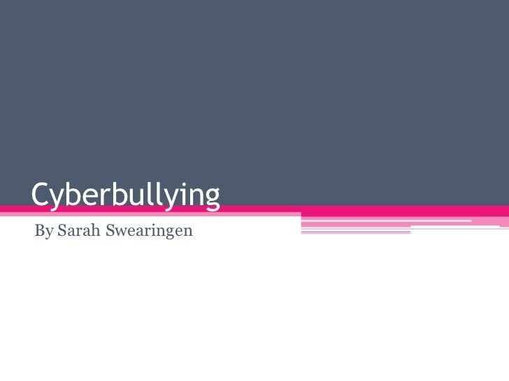 Cyberbullying<br />By Sarah Swearingen<br />