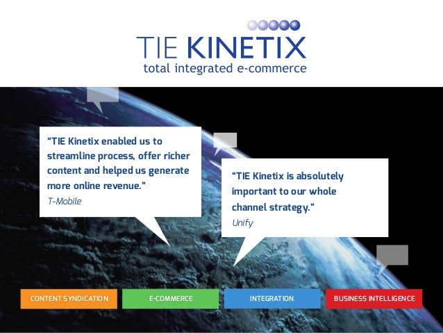 """INTEGRATION BUSINESS INTELLIGENCEE-COMMERCECONTENT SYNDICATION """"TIE Kinetix is absolutely important to our whole channel s..."""