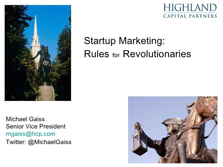Startup Marketing:  Rules   for   Revolutionaries Michael Gaiss Senior Vice President [email_address] Twitter: @MichaelGaiss