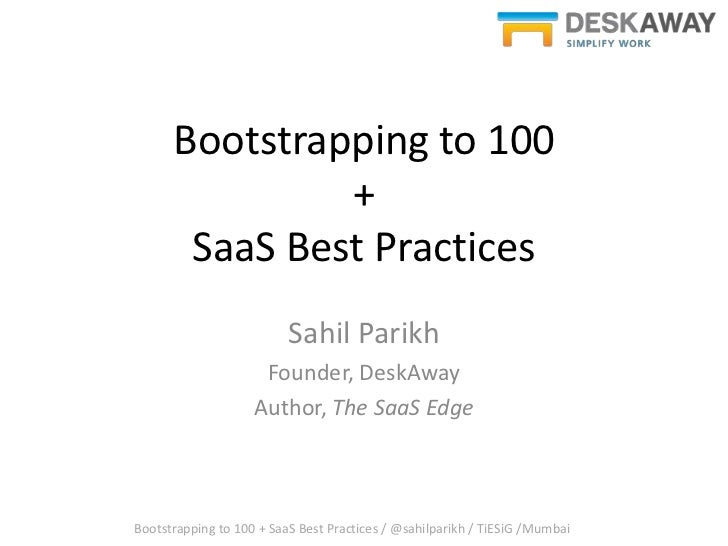 Bootstrapping to 100               +       SaaS Best Practices                          Sahil Parikh                     F...