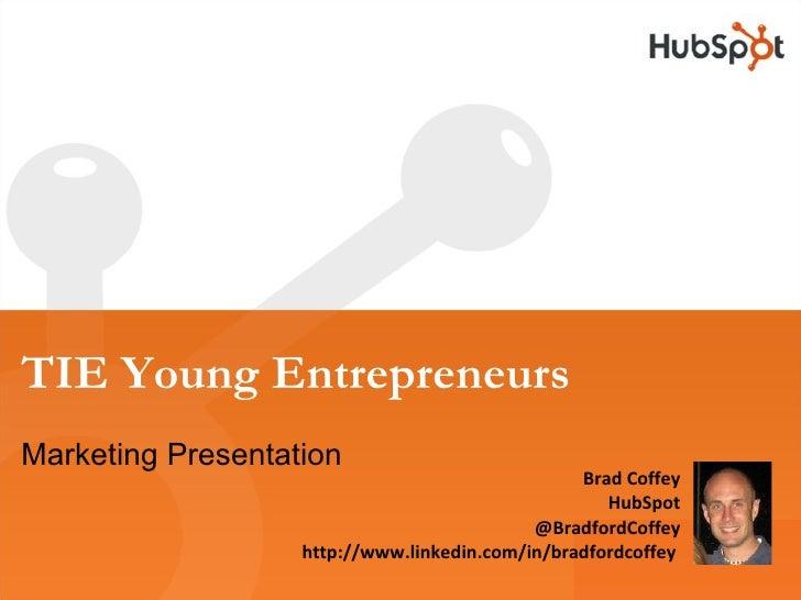 TIE Young Entrepreneurs Marketing Presentation Brad Coffey HubSpot @BradfordCoffey http://www.linkedin.com/in/bradfordcoff...
