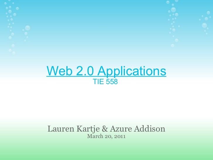 Web 2.0 Applications TIE 558 Lauren Kartje & Azure Addison March 20, 2011