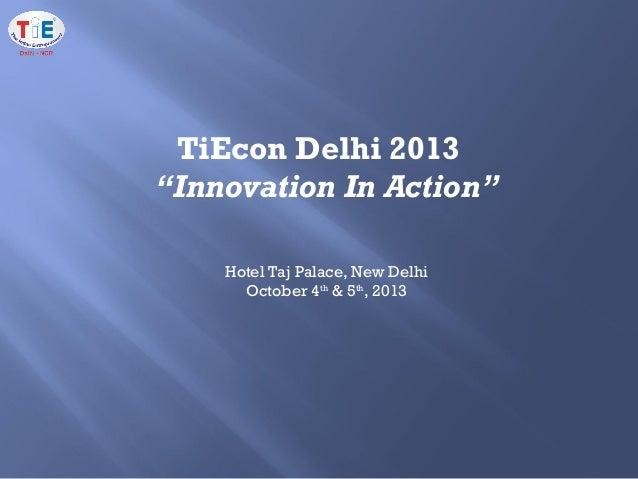 "TiEcon Delhi 2013 ""Innovation In Action"" Hotel Taj Palace, New Delhi October 4th & 5th , 2013"