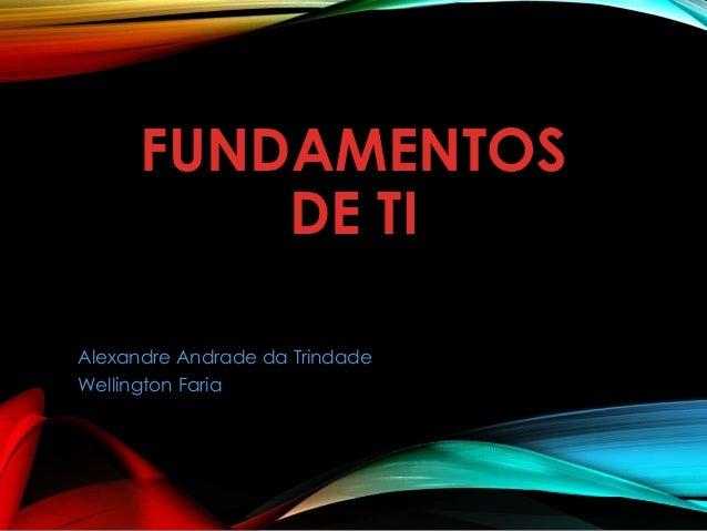 FUNDAMENTOSDE TIAlexandre Andrade da TrindadeWellington Faria
