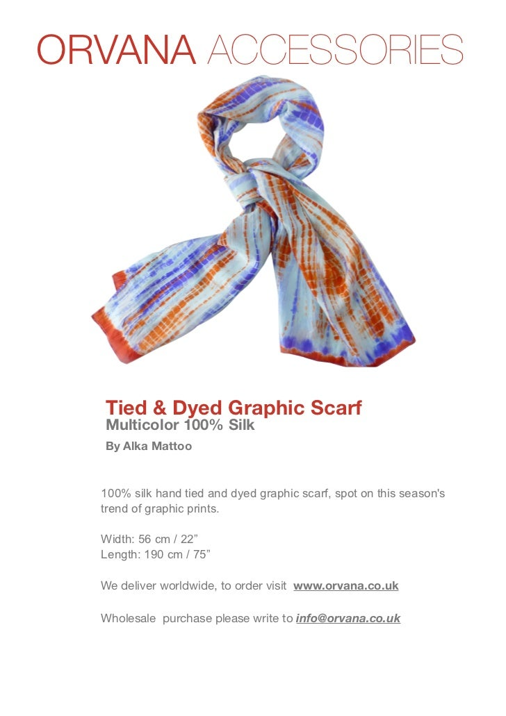 ORVANA ACCESSORIESwww.orvana.co.uk                   Tied & Dyed Graphic Scarf                   Multicolor 100% Silk     ...