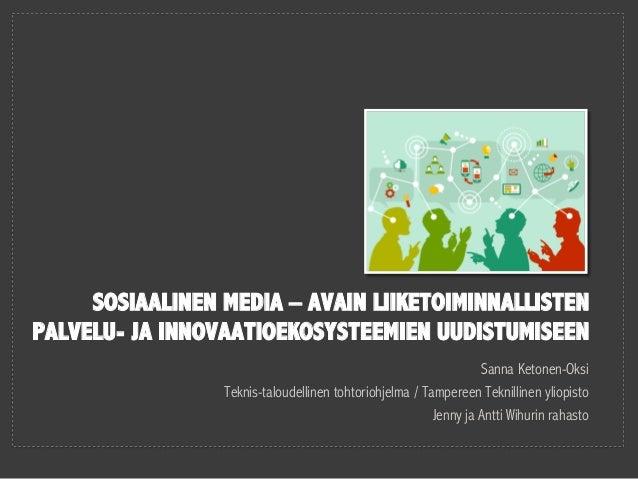 Sanna Ketonen-Oksi Teknis-taloudellinen tohtoriohjelma / Tampereen Teknillinen yliopisto Jenny ja Antti Wihurin rahasto SO...