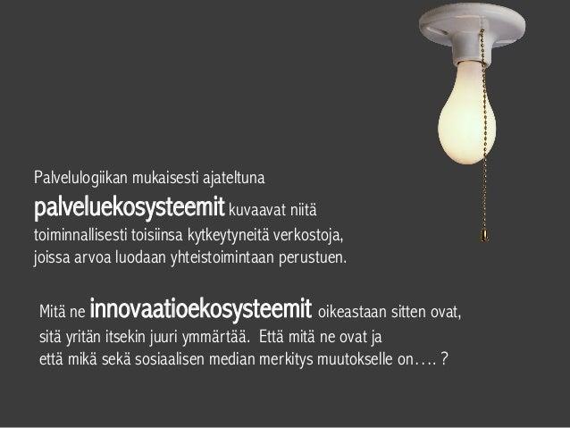 Mitä ne innovaatioekosysteemit oikeastaan sitten ovat, sitä yritän itsekin juuri ymmärtää. Että mitä ne ovat ja että mikä ...
