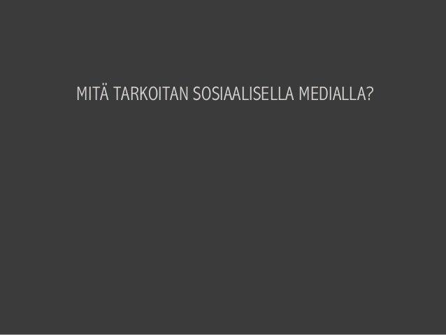 MITÄ TARKOITAN SOSIAALISELLA MEDIALLA?