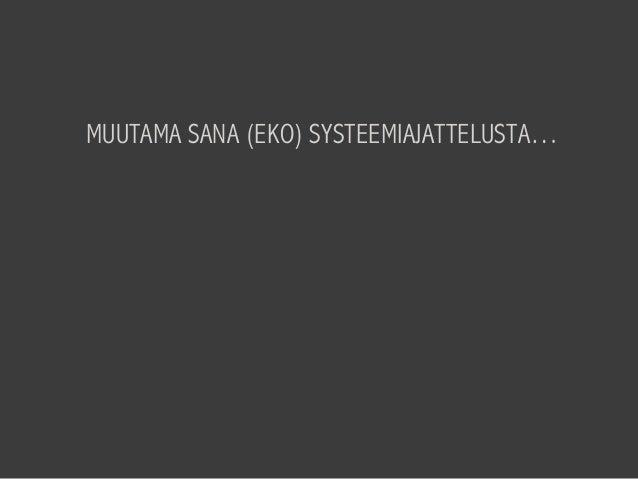 MUUTAMA SANA (EKO) SYSTEEMIAJATTELUSTA…