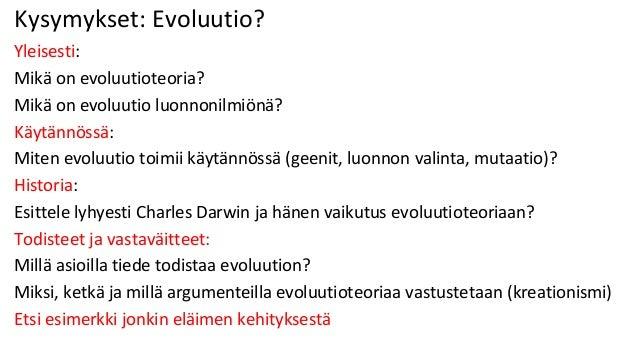 Kysymykset: Evoluutio? Yleisesti: Mikä on evoluutioteoria? Mikä on evoluutio luonnonilmiönä? Käytännössä: Miten evoluutio ...