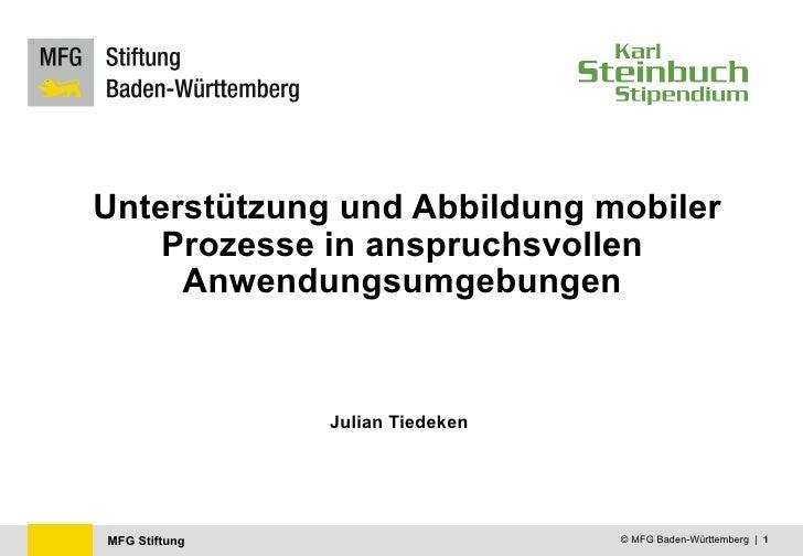 MFG Stiftung © MFG Baden-Württemberg | 1 Unterstützung und Abbildung mobiler Prozesse in anspruchsvollen Anwendungsumgebun...