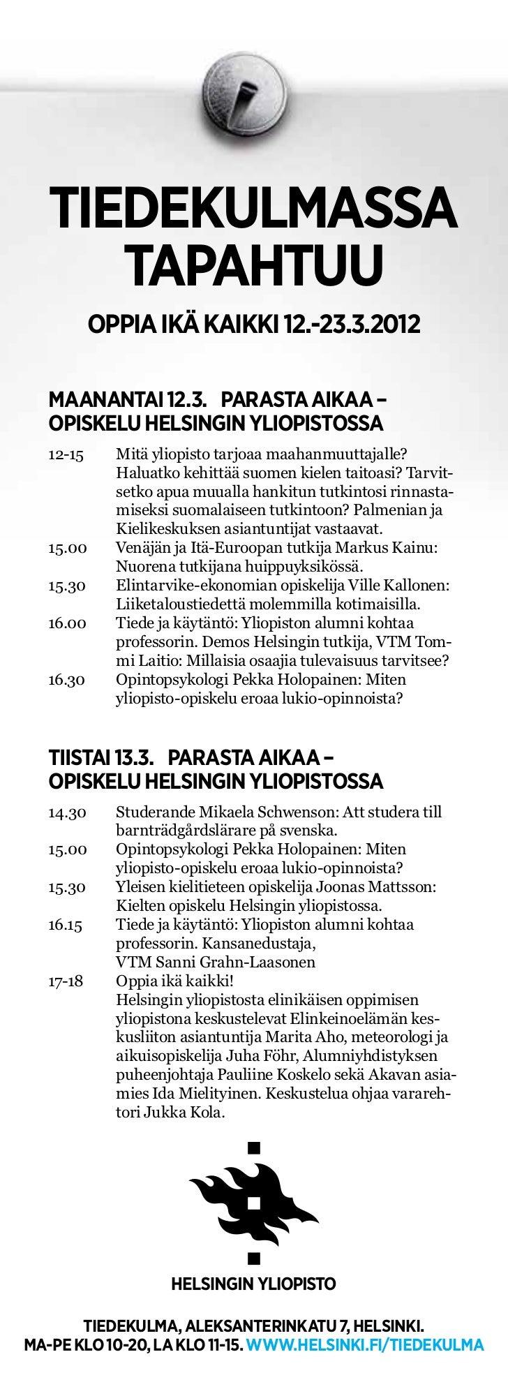 TIEDEKULMASSA      TAPAHTUU         Oppia ikä kaikki 12.-23.3.2012   Maanantai 12.3. Parasta aikaa –   opiskelu Helsingin...