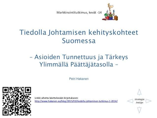 Tiedolla Johtamisen kehityskohteet Suomessa – Asioiden Tunnettuus ja Tärkeys Ylimmällä Päättäjätasolla – Petri Hakanen Lin...