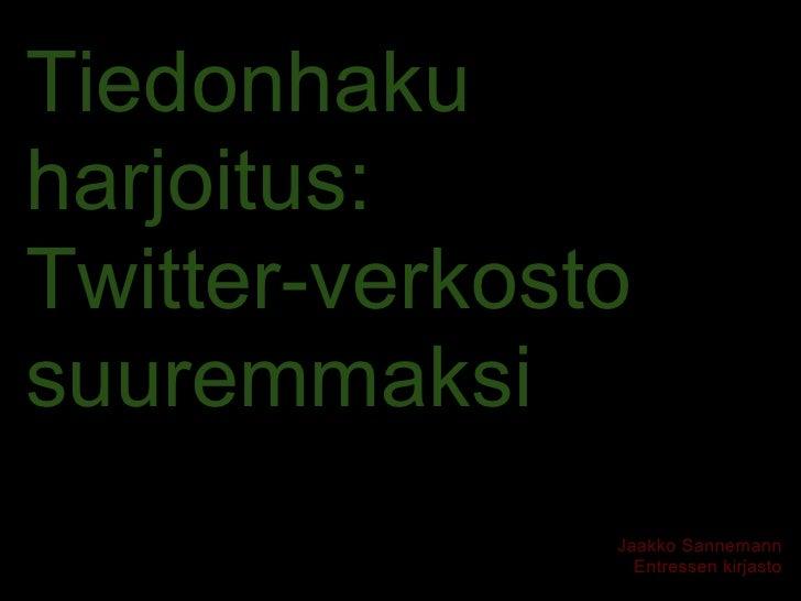Tiedonhaku harjoitus: Twitter-verkosto suuremmaksi                Jaakko Sannemann                  Entressen kirjasto