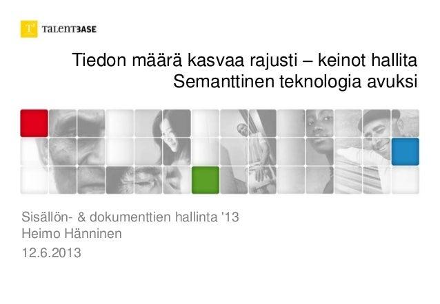 Tiedon määrä kasvaa rajusti – keinot hallita Semanttinen teknologia avuksi Sisällön- & dokumenttien hallinta '13 Heimo Hän...
