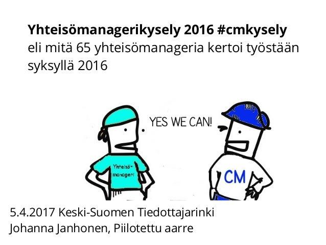 Yhteisömanagerikysely 2016 #cmkysely eli mitä 65 yhteisömanageria kertoi työstään syksyllä 2016 5.4.2017 Keski-Suomen Tied...