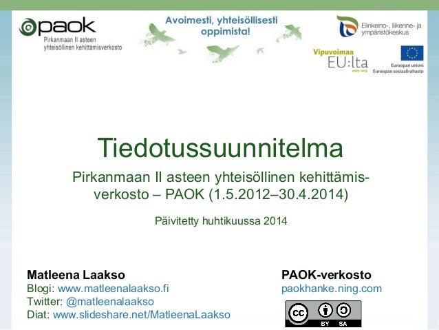 Tiedotussuunnitelma Pirkanmaan II asteen yhteisöllinen kehittämis- verkosto – PAOK (1.5.2012–30.4.2014) Päivitetty huhtiku...