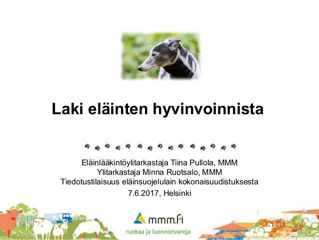 Laki eläinten hyvinvoinnista Eläinlääkintöylitarkastaja Tiina Pullola, MMM Ylitarkastaja Minna Ruotsalo, MMM Tiedotustilai...