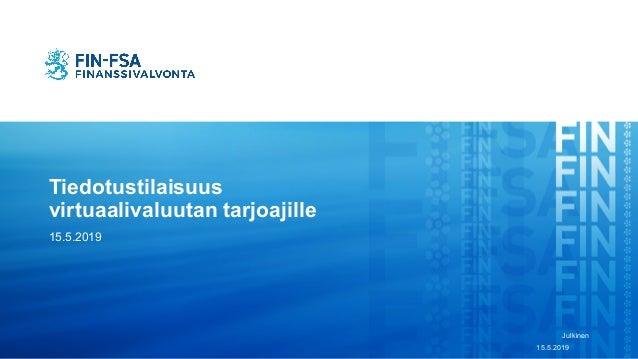 Tiedotustilaisuus virtuaalivaluutan tarjoajille 15.5.2019 15.5.2019 Julkinen