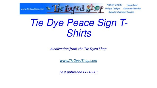 Tie Dye Peace Sign T-ShirtsA collection from the Tie Dyed Shopwww.TieDyedShop.comLast published 06-16-13