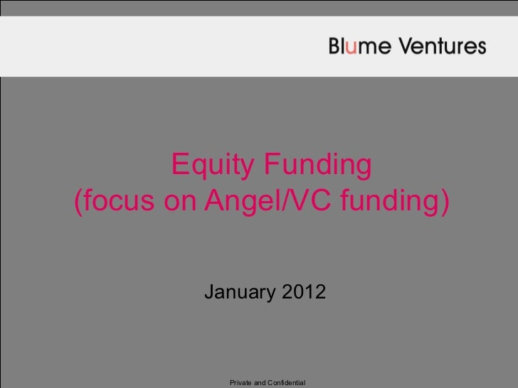 Equity Funding  (focus on Angel/VC funding)    January 2012 Private and Confidential