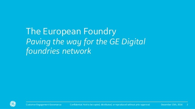 Confidential. Not to be copied, distributed, or reproduced without prior approval. The European Foundry Paving the way for...