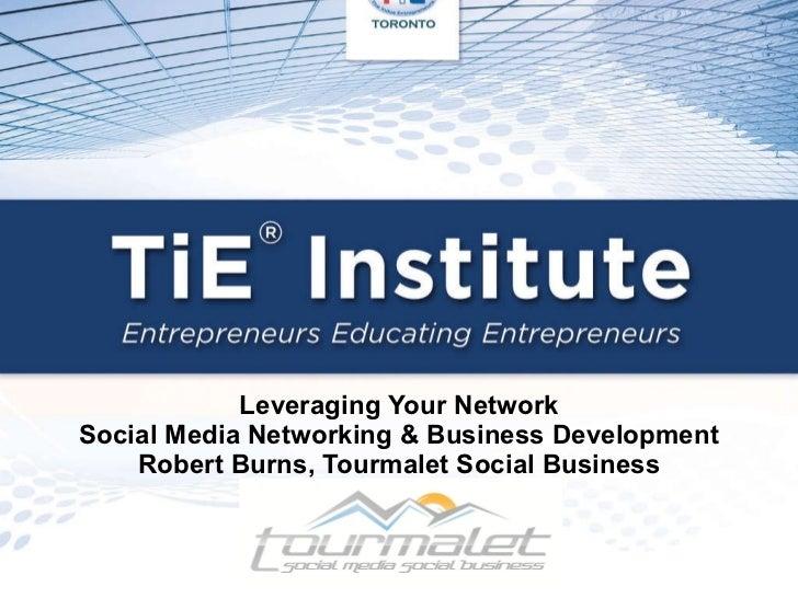 Leveraging Your Network Social Media Networking & Business Development Robert Burns, Tourmalet Social Business