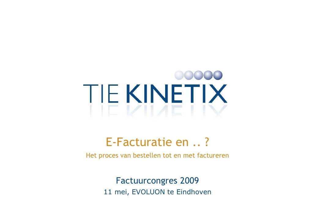 E-Facturatie en .. ? Het proces van bestellen tot en met factureren            Factuurcongres 2009      11 mei, EVOLUON te...