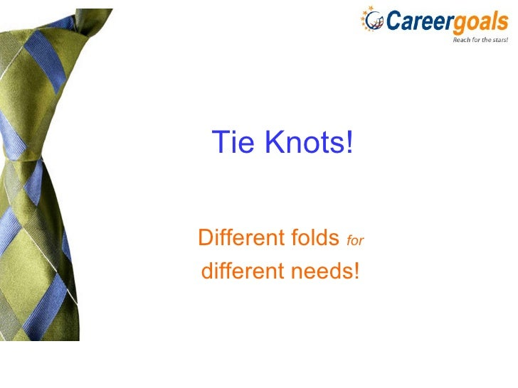 Tie Knots! Different folds  for different needs!