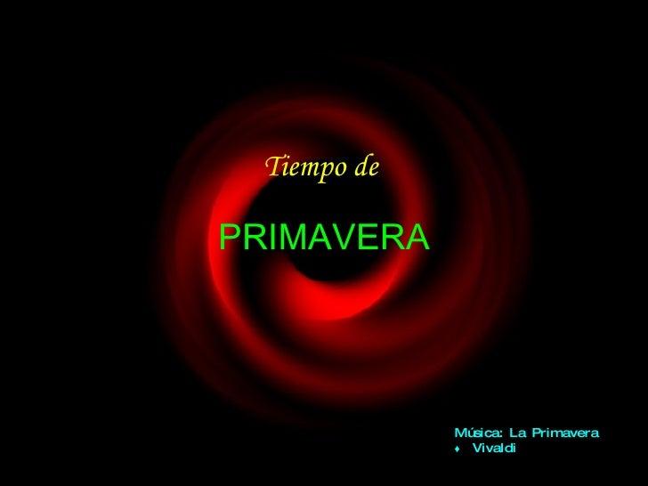 Tiempo de  PRIMAVERA Música: La Primavera  ♦   Vivaldi