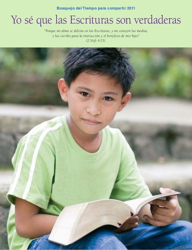 """Bosquejo del Tiempo para compartir 2011Yo sé que las Escrituras son verdaderas       """"Porque mi alma se deleita en las Esc..."""