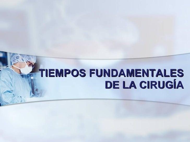 TIEMPOS FUNDAMENTALES DE LA CIRUGÍA