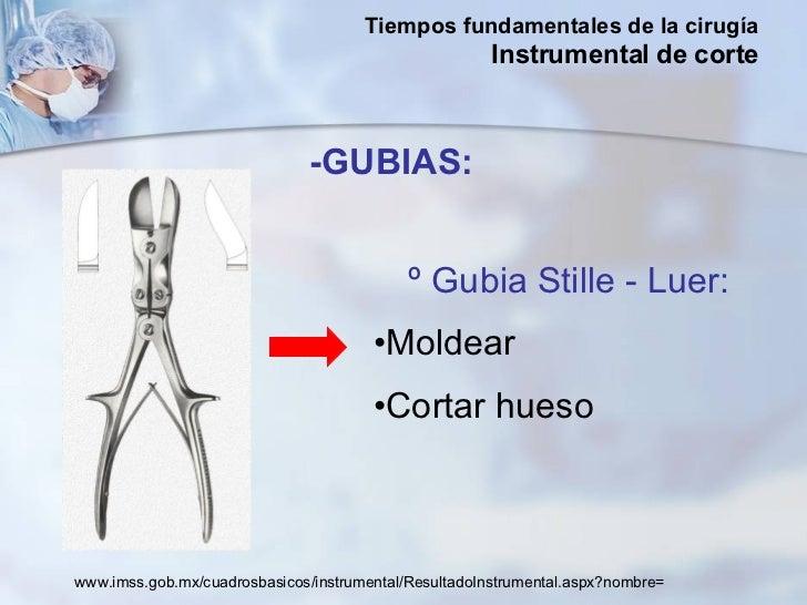 <ul><li>º Gubia Stille - Luer: </li></ul><ul><li>Moldear  </li></ul><ul><li>Cortar hueso  </li></ul>-GUBIAS: www.imss.gob....