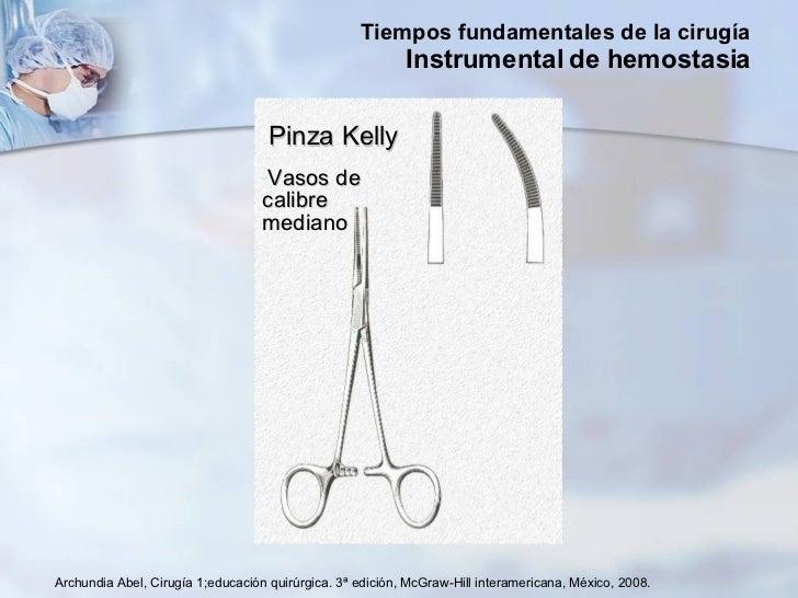 Archundia Abel, Cirugía 1;educación quirúrgica. 3ª edición, McGraw-Hill interamericana, México, 2008. Pinza Kelly <ul><li>...