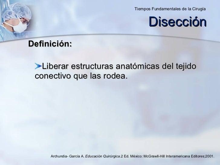Disección <ul><li>Liberar estructuras anatómicas del tejido conectivo que las rodea.  </li></ul>Definición: Archundia- Gar...