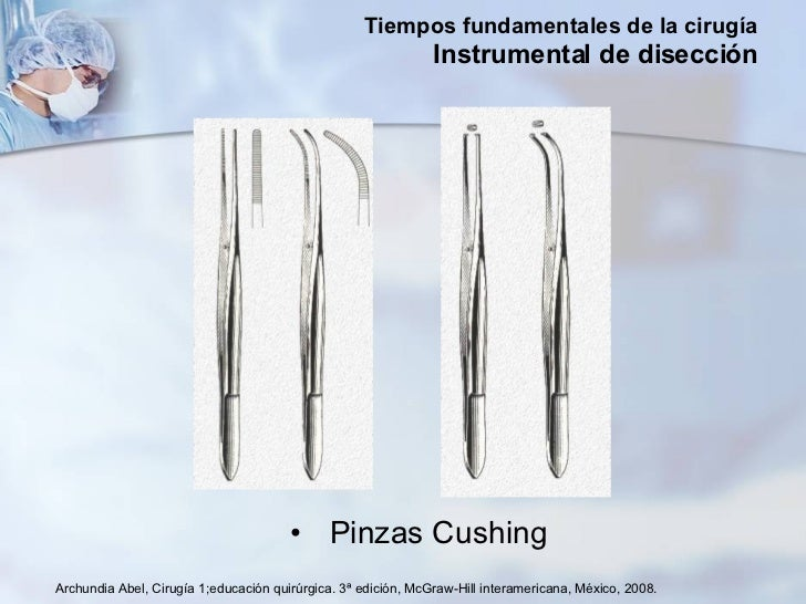 <ul><li>Pinzas Cushing </li></ul>Archundia Abel, Cirugía 1;educación quirúrgica. 3ª edición, McGraw-Hill interamericana, M...