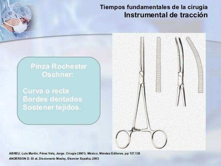 Pinza Rochester Oschner:  Curva o recta Bordes dentados Sostener tejidos.  ABREU, Luis Martín; Pérez Vela, Jorge. Cirugía ...