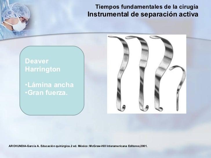 ARCHUNDIA-García A. Educación quirúrgica.2 ed. México: McGraw-Hill Interamericana Editores;2001. <ul><li>Deaver  </li></ul...
