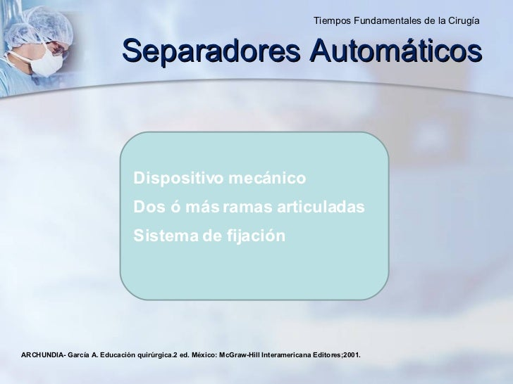 Dispositivo mecánico Dos ó más ramas articuladas Sistema de fijación ARCHUNDIA- García A. Educación quirúrgica.2 ed. Méxic...