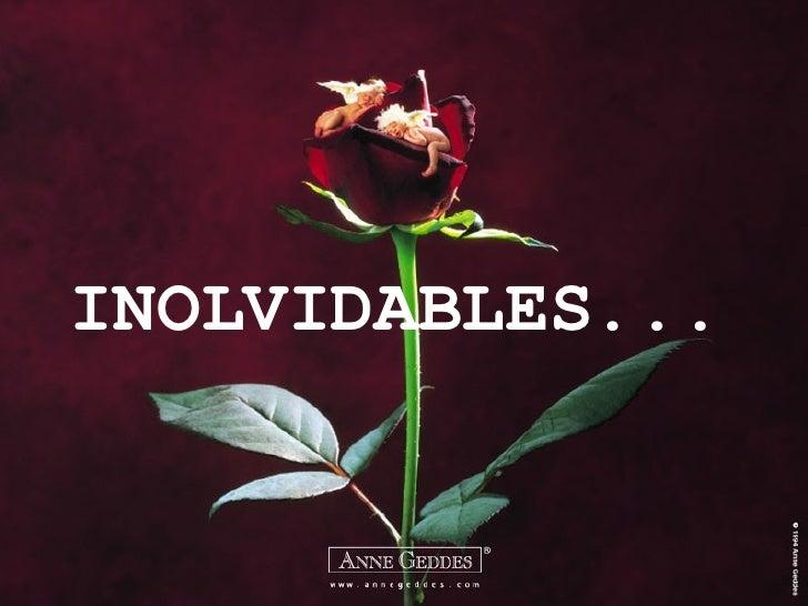 INOLVIDABLES...