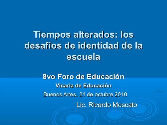 Tiempos alterados: losTiempos alterados: los desafíos de identidad de ladesafíos de identidad de la escuelaescuela 8vo For...