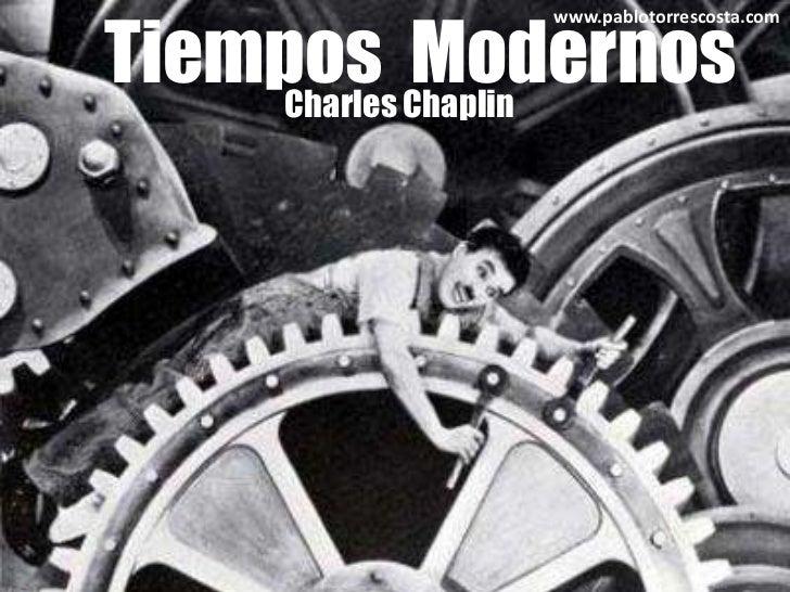 Tiempos  Modernos<br />www.pablotorrescosta.com<br />Charles Chaplin<br />