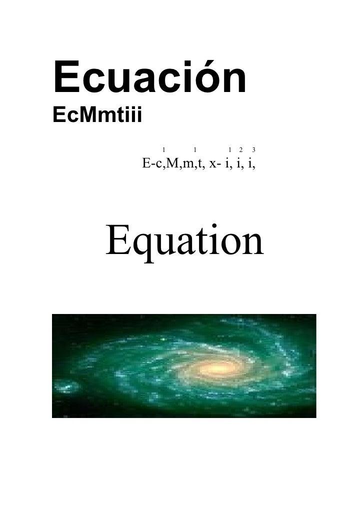 Ecuación EcMmtiii            1    1      1   2   3         E-c,M,m,t, x- i, i, i,         Equation