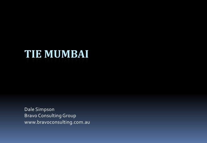 Tie Mumbai<br />Dale Simpson<br />Bravo Consulting Group<br />www.bravoconsulting.com.au<br />