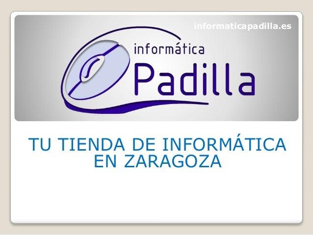 TU TIENDA DE INFORMÁTICA EN ZARAGOZA informaticapadilla.es
